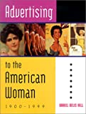 Advertising to the American Woman, 1900-1999, Daniel Delis Hill, 0814208908