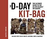 The D-Day Kit-Bag: The Ultimate Guide to the Allied Assault on Europe