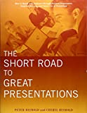 The Short Road to Great Presentations: How toReach Any Audience Through Focused Preparation,Inspired