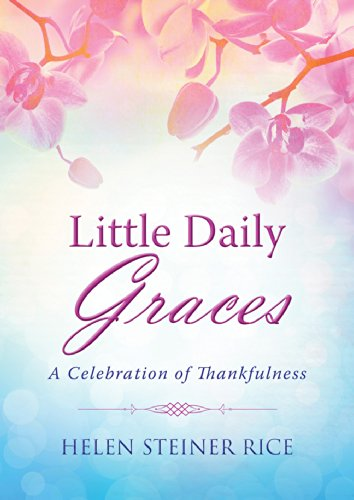 Little Daily Graces: A Celebration of Thankfulness (Helen Steiner Rice Collection)