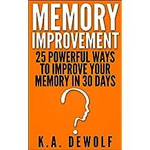 Memory Improvement: 25 Powerful Ways to Improve Your Memory in 30 Days (Memory Improvement, Memory Improvement Techniques, Improve your memory, Memory Training, Memory loss, Memory Techniques)