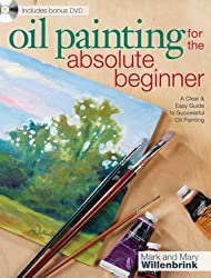 Oil Painting For The Absolute Beginner: A Clear & Easy Guide to Successful Oil Painting (Art for the Absolute Beginner) by Mark and Mary Willenbrink (2010-09-01)