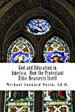 God and Education in America: How the Protestant Ethic Reasserts Itself, Michael Novia, 1493799215
