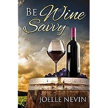 Be Wine Savvy: Wine For Dummies