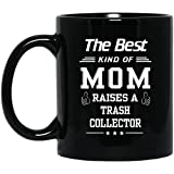 Funny Birthday gift For TRASH COLLECTOR Mom - The Best Kind Of Mom Raises A TRASH COLLECTOR - Happy Birthday Gifts For Mom On Special Event - Black ceramic 11oz