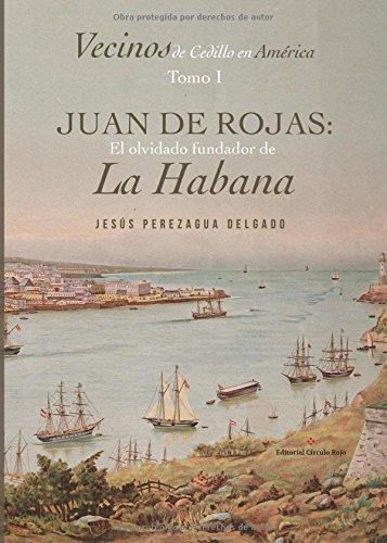 Read Online Vecinos de Cedillo en América. Tomo 1: Juan de Rojas: el olvidado fundador de La Habana (Spanish Edition) PDF