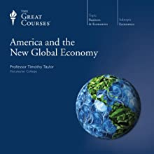 America and the New Global Economy Lecture by  The Great Courses, Timothy Taylor Narrated by Professor Timothy Taylor
