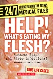 Help! Whats Eating My Flesh?: Runaway Staph and Strep Infections! (24/7: Science Behind the Scenes: Medical Files)