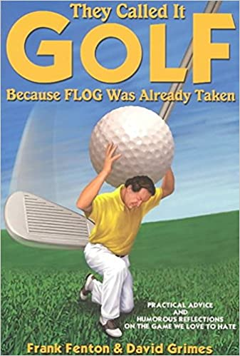 [(They Called It Golf Because Flog Was Already Taken)] [By (author) Frank Fenton ] published on (October, 2003)