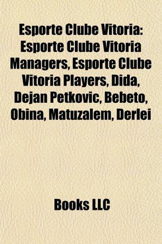 Esporte Clube Vitória: Esporte Clube Vitória managers, Esporte Clube Vitória players, Dida, Dejan Petković, Geovanni Deiberson Maurício