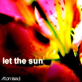 Atomised Let The Sun