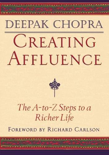 Creating Affluence: The A-to-Z Steps to a Richer Life by Deepak Chopra (1998-08-18)