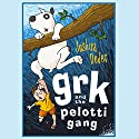 Grk And The Pelotti Gang Audiobook by Joshua Doder Narrated by Clive Mantle