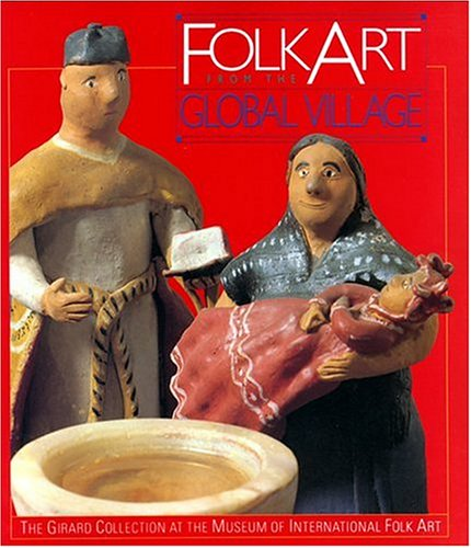 (Folk Art from the Global Village: The Girard Collection at the Museum of International Folk Art)