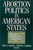Abortion Politics in American States, Mary C. Segers, 1563244500
