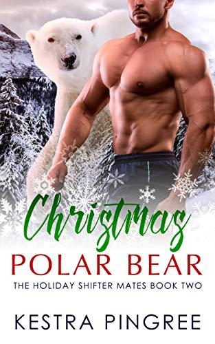 Christmas Polar Bear (The Holiday Shifter Mates Book -