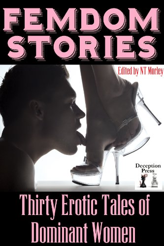 Femdom Stories: Thirty Erotic Tales of Dominant Women