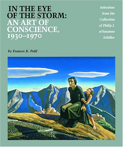 In the Eye of the Storm: An Art of Conscience 1930-1970 : Selections from the Collection of Philip J. & Suzanne Schiller (Philip Schiller)