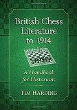 British Chess Literature To 1914: A Handbook For Historians - Tim Harding