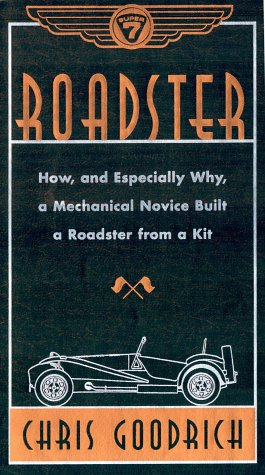 Roadster: How, and Especially Why, a Mechanical Novice Built a Car from a Kit