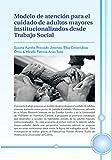 img - for Modelo De Atenci n Para El Cuidado De Adultos Mayores Institucionalizados Desde Trabajo Social (Spanish Edition) book / textbook / text book