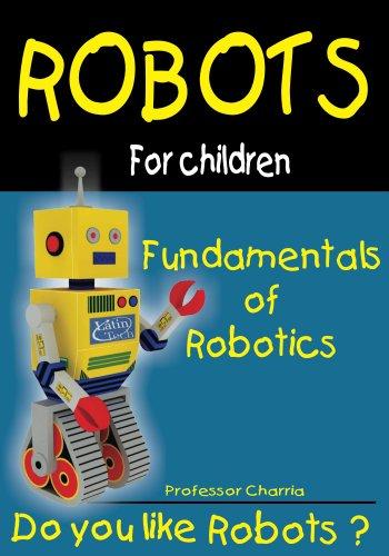 Fundamentals of Robotics (Robots For Children Book 1)