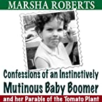 Confessions of an Instinctively Mutinous Baby Boomer: And Her Parable of the Tomato Plant | Marsha Roberts