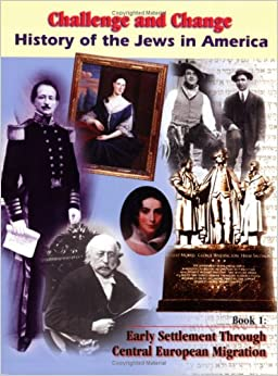 History of the Jews in America: Early Settlement Through Central European Migration (Challenge and Change)