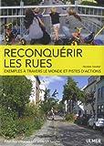 Reconquérir les rues : Exemples à travers le monde et pistes d'actions ~ Nicolas Soulier