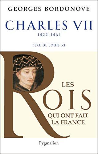 """Charles VII, le Victorieux, père de Louis XI 1422-1461 - Série """"Les rois qui ont fait la France"""""""
