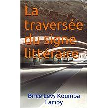 La traversée du signe littéraire (French Edition)