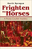 Frighten the Horses, Kurth Sprague, 0595744761