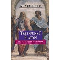 Treffpunkt Platon: Philosophischer Reiseführer durch die Länder des Mittelmeers
