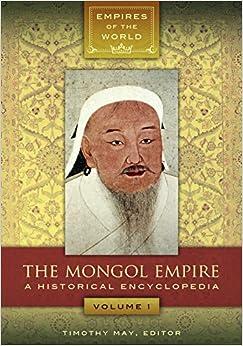 Book The Mongol Empire: A Historical Encyclopedia (Empires of the World)