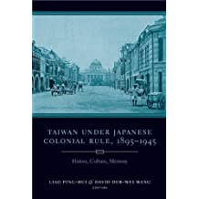 Taiwan Under Japanese Colonial Rule, 1895–1945: History, Culture, Memory