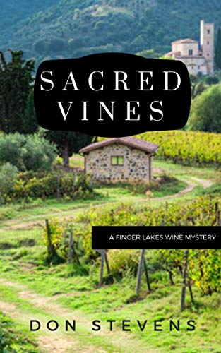 Sacred Vines: A Finger Lakes Wine Mystery Novel by [Stevens, Don]