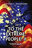 To the Extreme, People! II, Dennis L. Maxberry, 1441508538