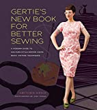 Gertie's New Book for Better Sewing:: A Modern Guide to Couture-Style Sewing Using Basic Vintage Techniques (Gertie's…