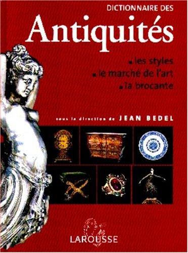Dictionnaire des antiquités - les styles, le marché de l'art, la brocante