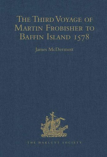The Third Voyage of Martin Frobisher to Baffin Island, 1578 (Hakluyt Society, Third Series) James McDermott