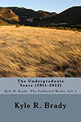 The Undergraduate Years (2011-2012) (Kyle R. Brady: The Collected Works)