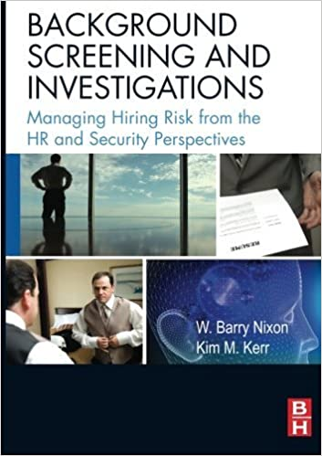 Background Screening and Investigations: Managing Hiring Risk from the HR and Security Perspectives by W. Barry Nixon SPHR (2008-04-02)