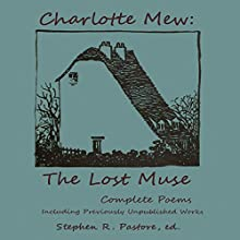 Charlotte Mew: The Lost Muse: Complete Poems, Including Previously Unreleased Works Audiobook by Charlotte Mew, Stephen R. Pastore Narrated by Erika Valencic