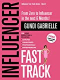 Influencer Fast Track: From Zero to Influencer in the next 6 Months!: 10X Your Marketing & Branding for Coaches, Consultants, Professionals & Entrepreneurs