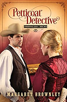Petticoat Detective (Undercover Ladies Book 1) by [Brownley, Margaret]