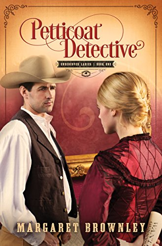 Petticoat Detective (Undercover Ladies Book 1) by [Brownley, Margaret]
