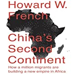 China's Second Continent: How a Million Migrants Are Building a New Empire in Africa | Howard W. French