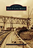 Huey P. Long Bridge, Tonja Koob Marking and Jennifer Snape, 1467110124