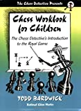 Chess Workbook for Children : The Chess Detective's Introduction to the Royal Game