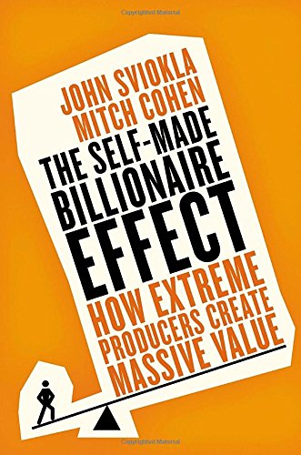 The Self-made Billionaire Effect: How Extreme Producers Create Massive Value [John Sviokla - Mitch Cohen] (Tapa Dura)